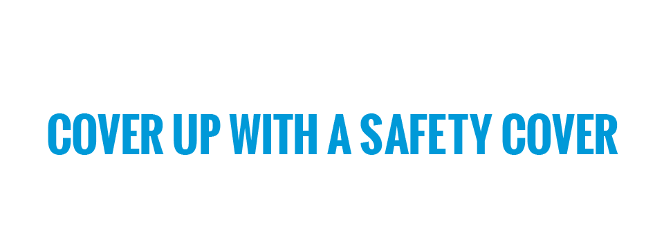 Get a Safety Cover